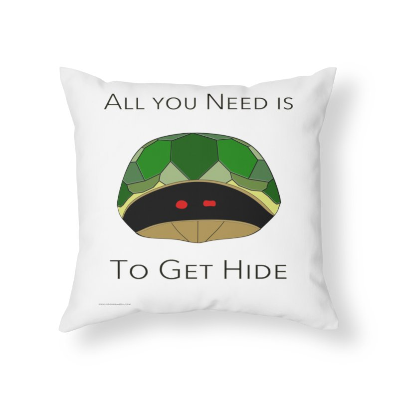 All You Need Is To Get Hide Home Throw Pillow by Every Drop's An Idea's Artist Shop