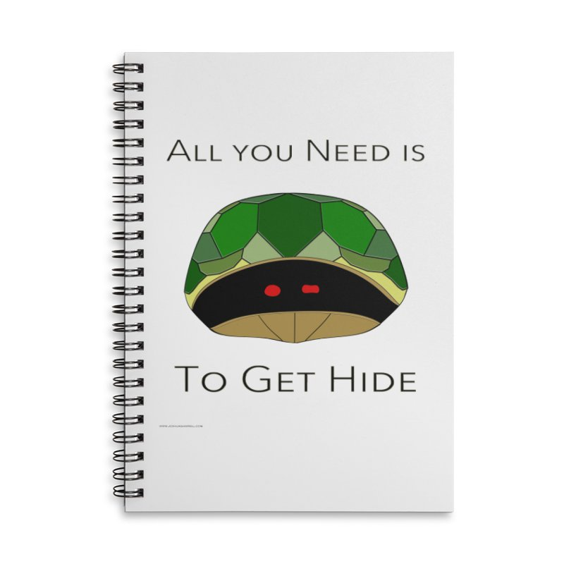 All You Need Is To Get Hide in Lined Spiral Notebook by Every Drop's An Idea's Artist Shop