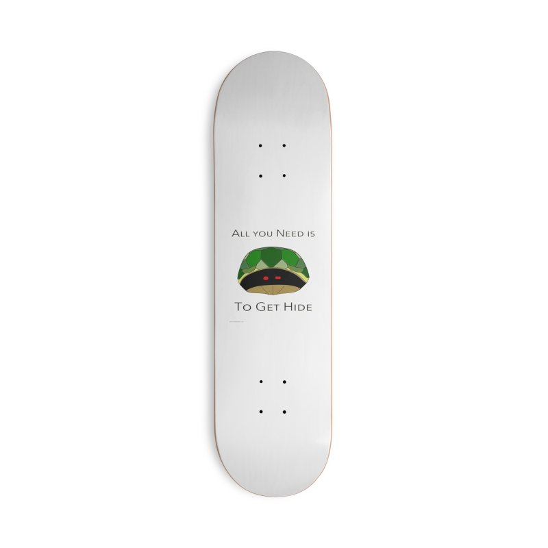 All You Need Is To Get Hide Accessories Skateboard by Every Drop's An Idea's Artist Shop