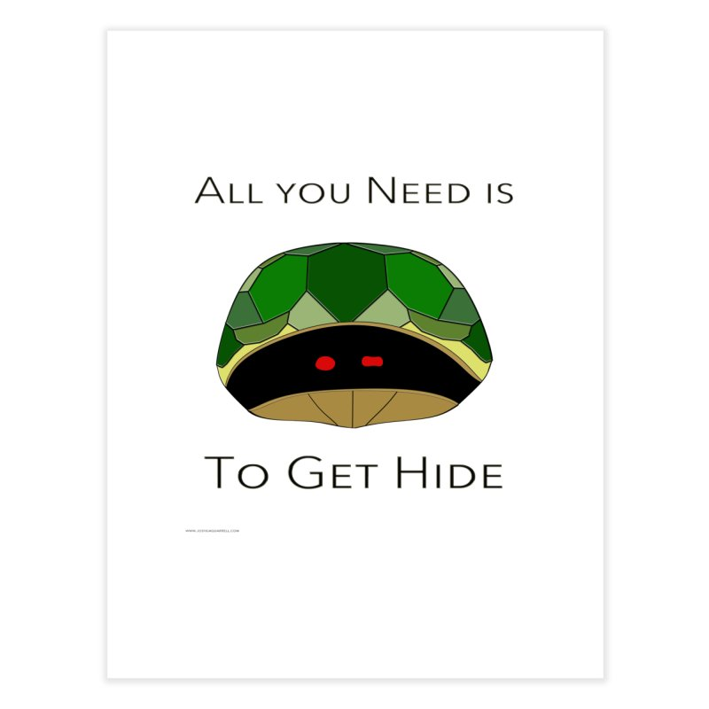 All You Need Is To Get Hide Home Fine Art Print by Every Drop's An Idea's Artist Shop