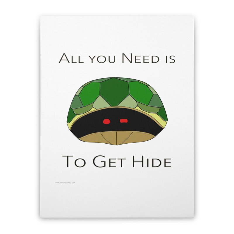 All You Need Is To Get Hide Home Stretched Canvas by Every Drop's An Idea's Artist Shop