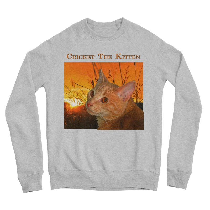 Cricket The Kitten Women's Sponge Fleece Sweatshirt by Every Drop's An Idea's Artist Shop