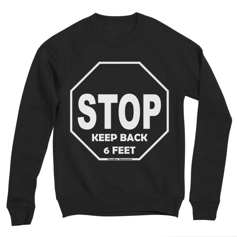 STOP, Keep Back 6 Feet Women's Sponge Fleece Sweatshirt by Evolution Comics INC
