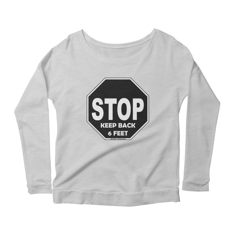 STOP, Keep Back 6 Feet Women's Scoop Neck Longsleeve T-Shirt by Evolution Comics INC