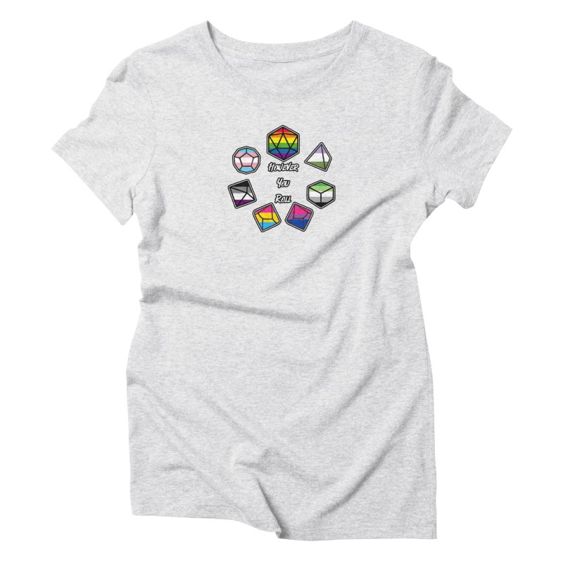 However You Roll Women's T-Shirt by ExcelsiorGames's Artist Shop