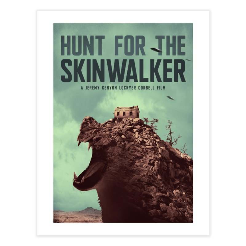 HUNT FOR THE SKINWALKER / MOVIE POSTER Home Fine Art Print by Extraordinary Beliefs Artist Shop