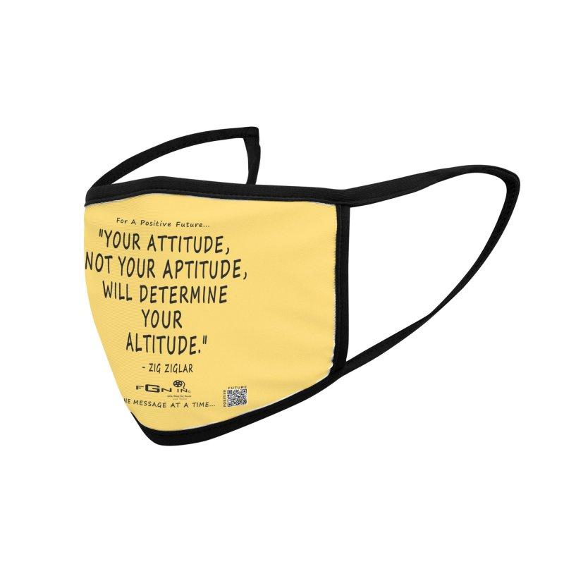 694 - Your Attitude Aptitude Altitude Accessories Face Mask by FGN Inc. Online Shop