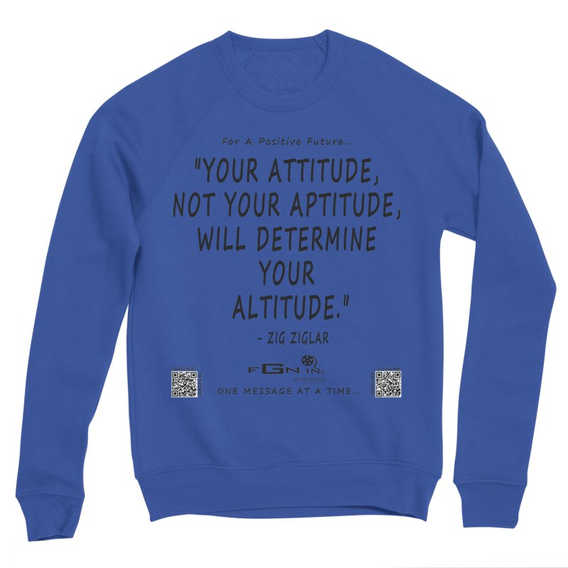 694 - Your Attitude Aptitude Altitude Men's Sweatshirt by FGN Inc. Online Shop