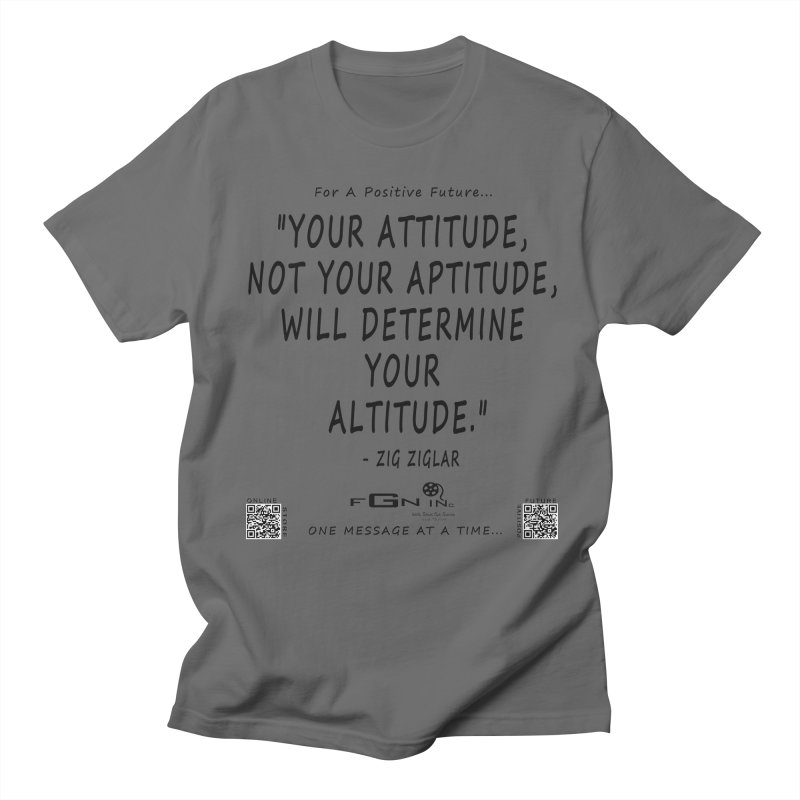 694 - Your Attitude Aptitude Altitude Men's T-Shirt by FGN Inc. Online Shop