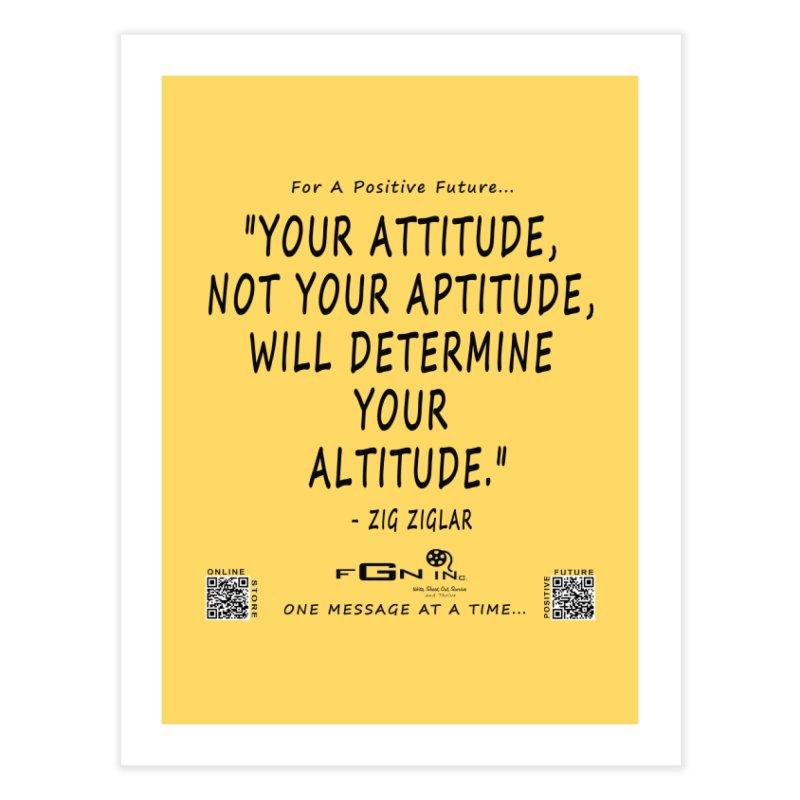 694 - Your Attitude Aptitude Altitude Home Fine Art Print by FGN Inc. Online Shop