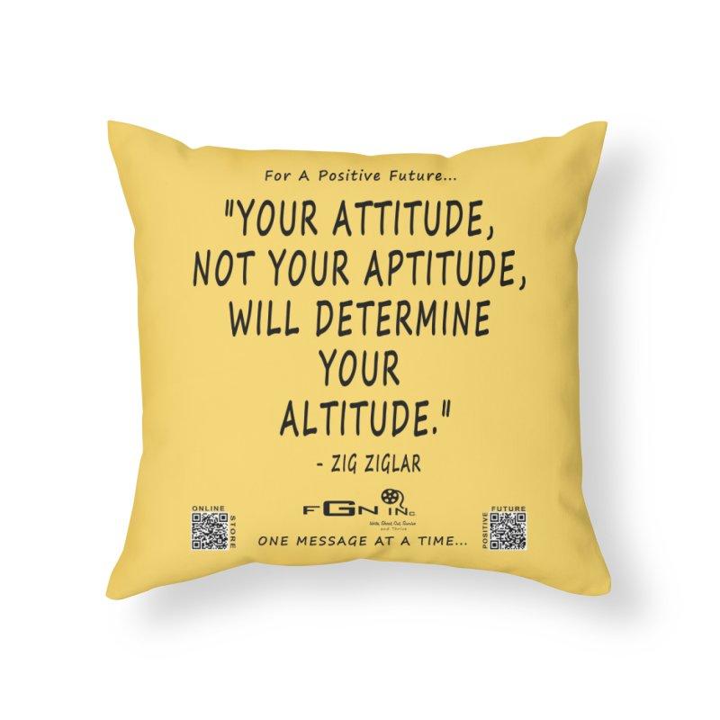 694 - Your Attitude Aptitude Altitude Home Throw Pillow by FGN Inc. Online Shop