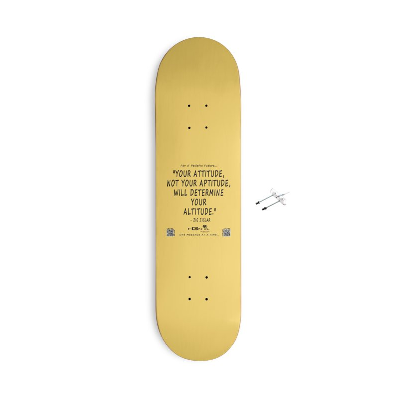 694 - Your Attitude Aptitude Altitude Accessories Skateboard by FGN Inc. Online Shop