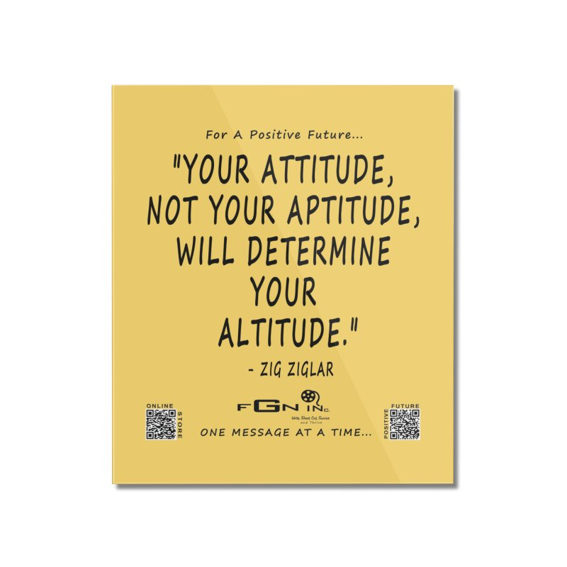 694 - Your Attitude Aptitude Altitude Home Mounted Acrylic Print by FGN Inc. Online Shop