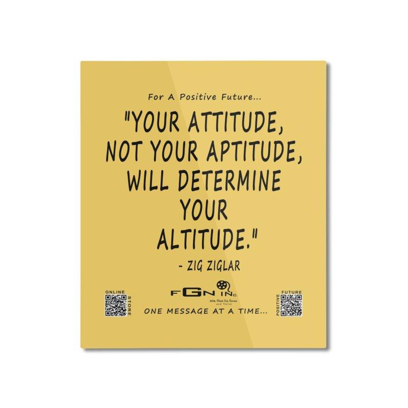 694 - Your Attitude Aptitude Altitude Home Mounted Aluminum Print by FGN Inc. Online Shop