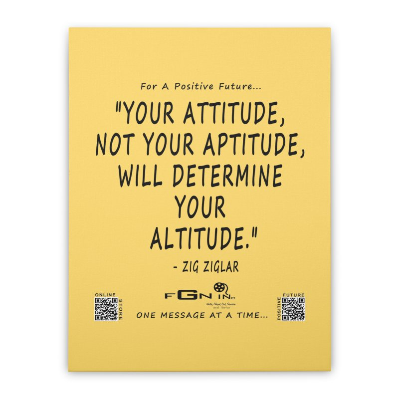 694 - Your Attitude Aptitude Altitude Home Stretched Canvas by FGN Inc. Online Shop