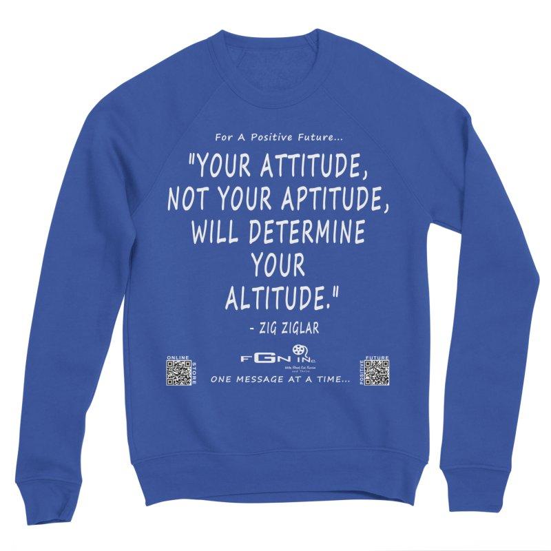694A - Your Attitude Aptitude Altitude Men's Sweatshirt by FGN Inc. Online Shop