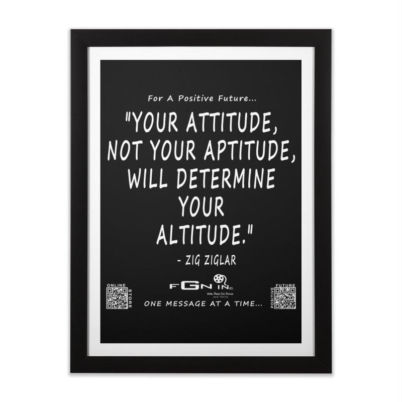 694A - Your Attitude Aptitude Altitude Home Framed Fine Art Print by FGN Inc. Online Shop