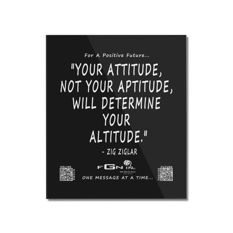 694A - Your Attitude Aptitude Altitude Home Mounted Acrylic Print by FGN Inc. Online Shop