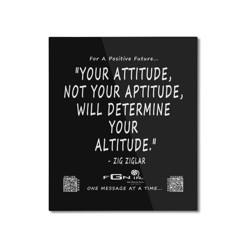 694A - Your Attitude Aptitude Altitude Home Mounted Aluminum Print by FGN Inc. Online Shop
