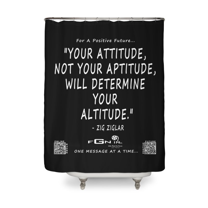 694A - Your Attitude Aptitude Altitude Home Shower Curtain by FGN Inc. Online Shop