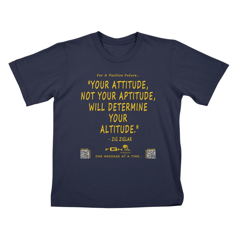 694B - Your Attitude Aptitude Altitude Kids T-Shirt by FGN Inc. Online Shop