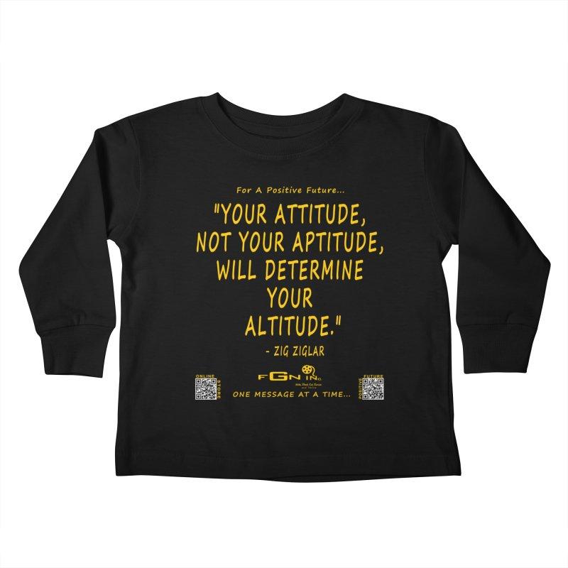 694B - Your Attitude Aptitude Altitude Kids Toddler Longsleeve T-Shirt by FGN Inc. Online Shop