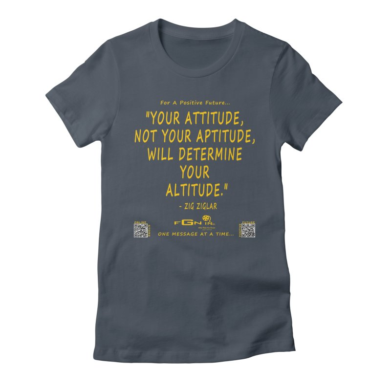 694B - Your Attitude Aptitude Altitude Women's T-Shirt by FGN Inc. Online Shop