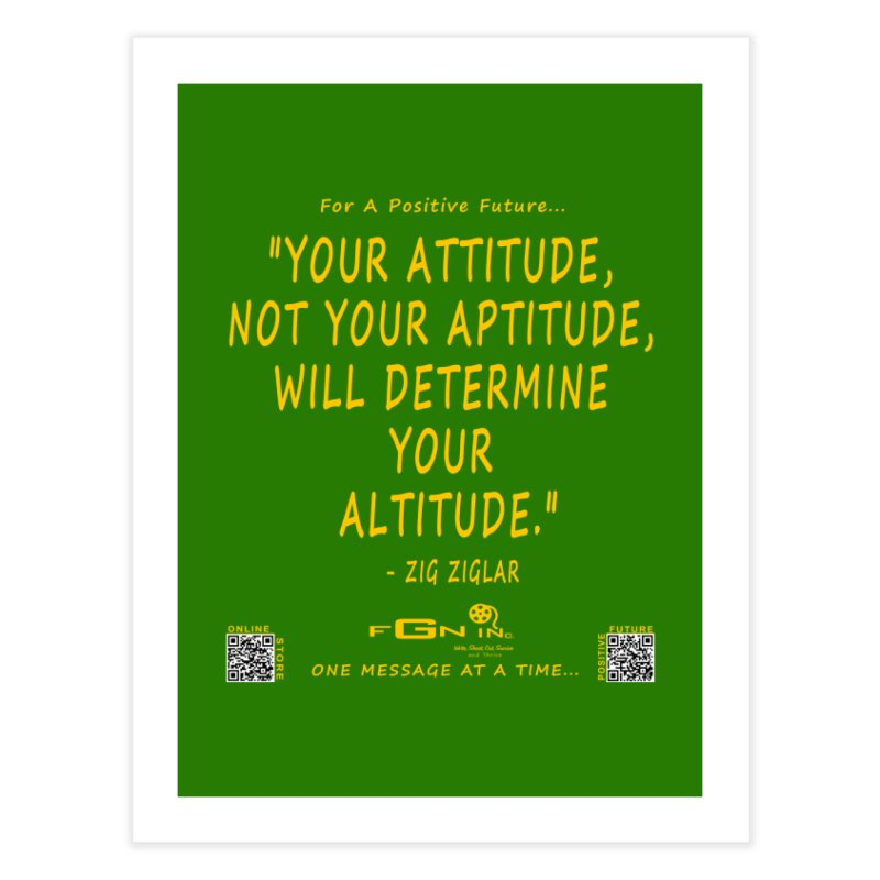 694B - Your Attitude Aptitude Altitude Home Fine Art Print by FGN Inc. Online Shop