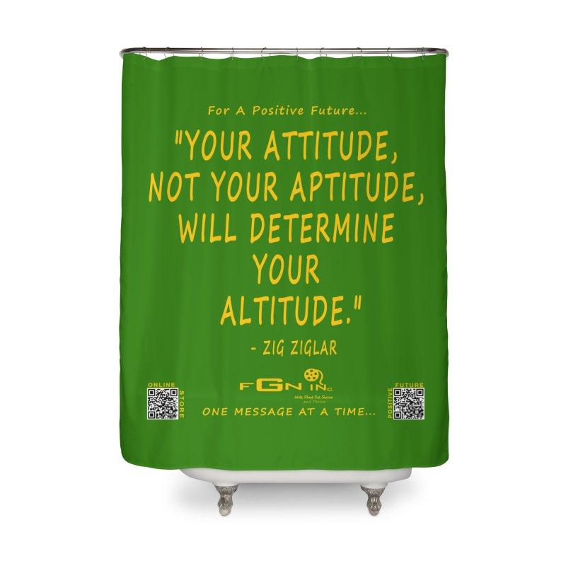 694B - Your Attitude Aptitude Altitude Home Shower Curtain by FGN Inc. Online Shop
