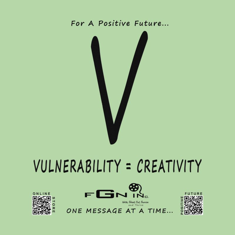 648 - Vulnerability Equals Creativity   by FGN Inc. Online Shop