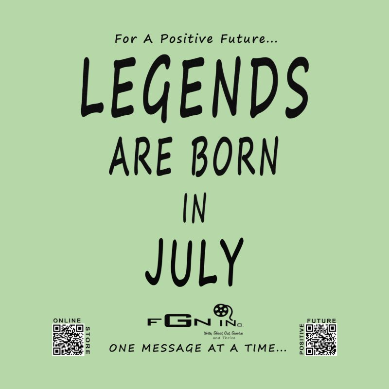 671 - Legends Are Born In July None  by FGN Inc. Online Shop