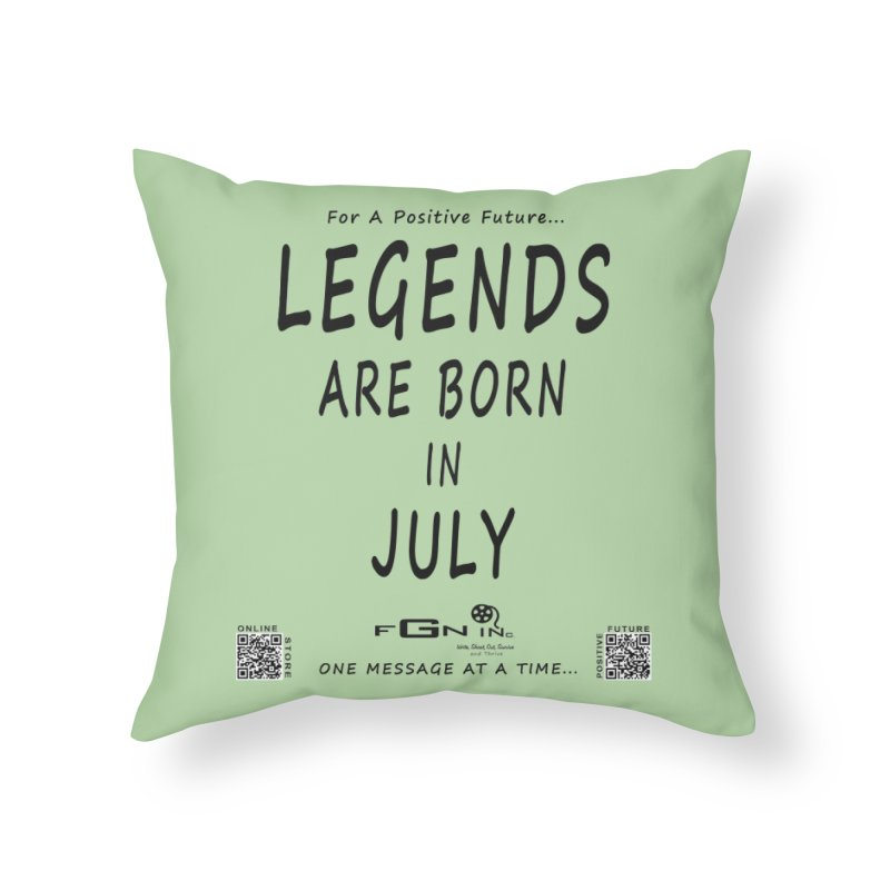 671 - Legends Are Born In July Home Throw Pillow by FGN Inc. Online Shop