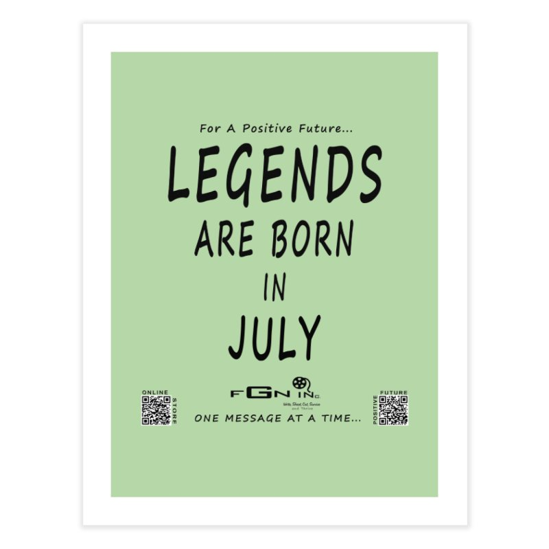 671 - Legends Are Born In July Home Fine Art Print by FGN Inc. Online Shop