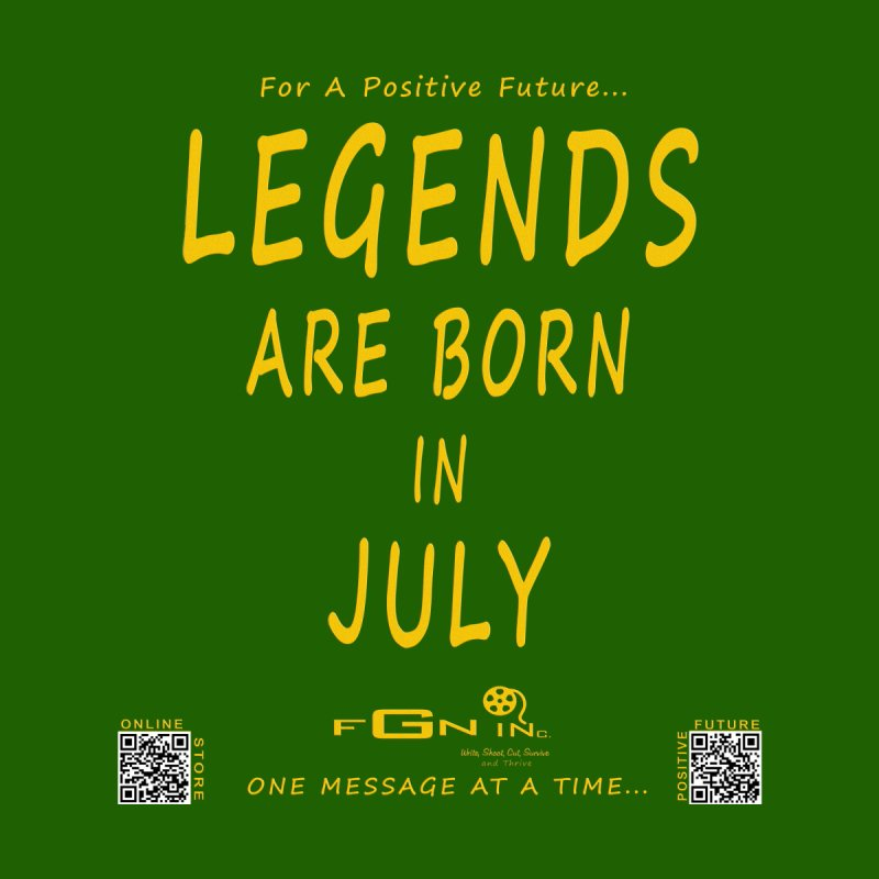 671B - Legends Are Born In July None  by FGN Inc. Online Shop