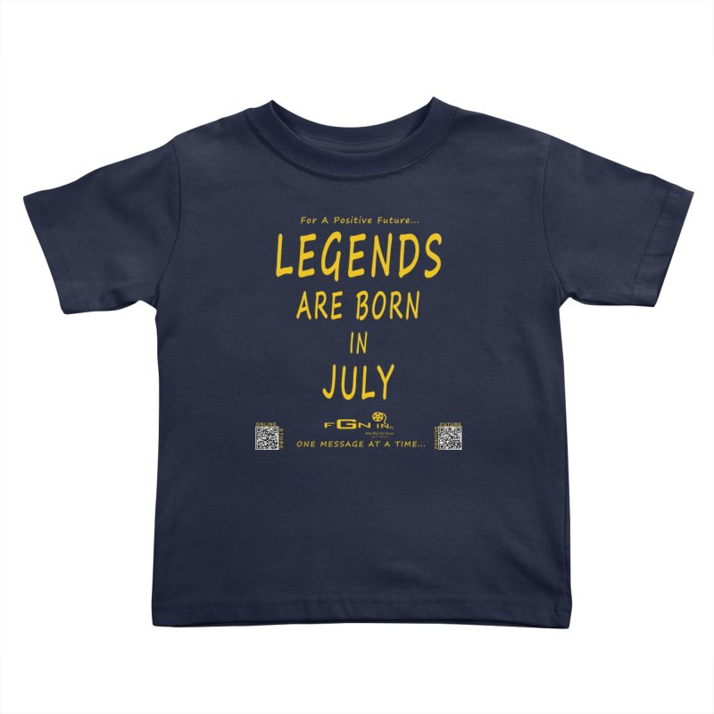 671B - Legends Are Born In July Kids Toddler T-Shirt by FGN Inc. Online Shop