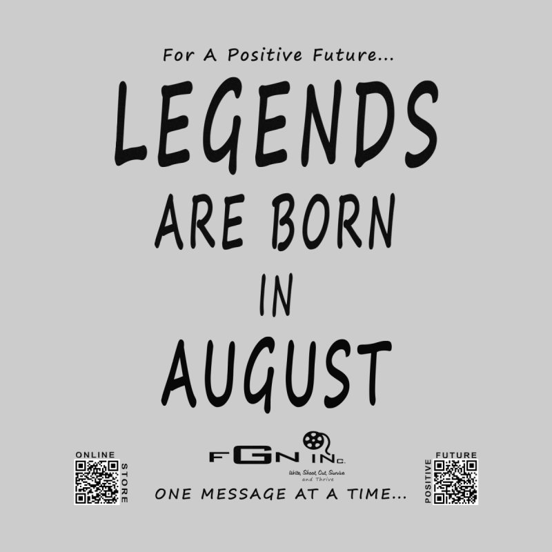 683 - Legends Are Born In August None  by FGN Inc. Online Shop