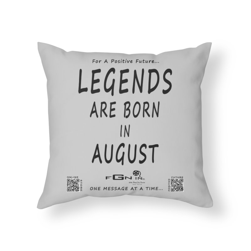683 - Legends Are Born In August Home Throw Pillow by FGN Inc. Online Shop
