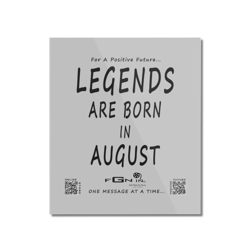 683 - Legends Are Born In August Home Mounted Acrylic Print by FGN Inc. Online Shop