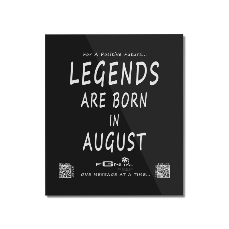 683A - Legends Are Born In August Home Mounted Acrylic Print by FGN Inc. Online Shop