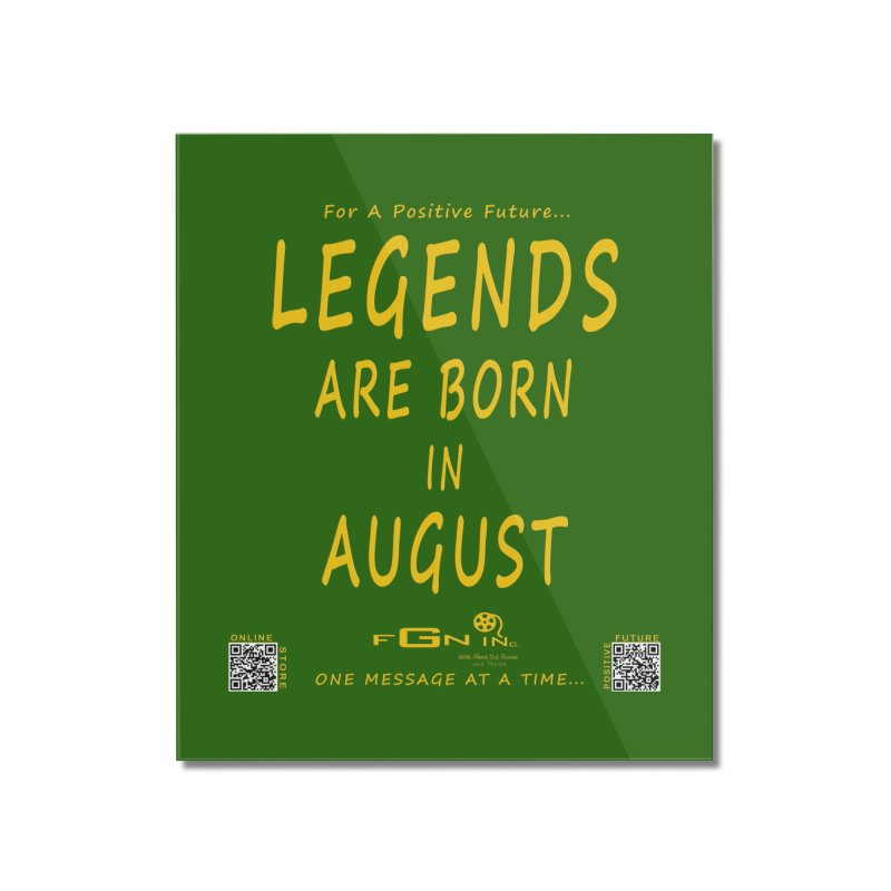 683B - Legends Are Born In August Home Mounted Acrylic Print by FGN Inc. Online Shop