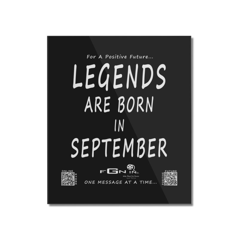 684A - Legends Are Born In September Home Mounted Acrylic Print by FGN Inc. Online Shop