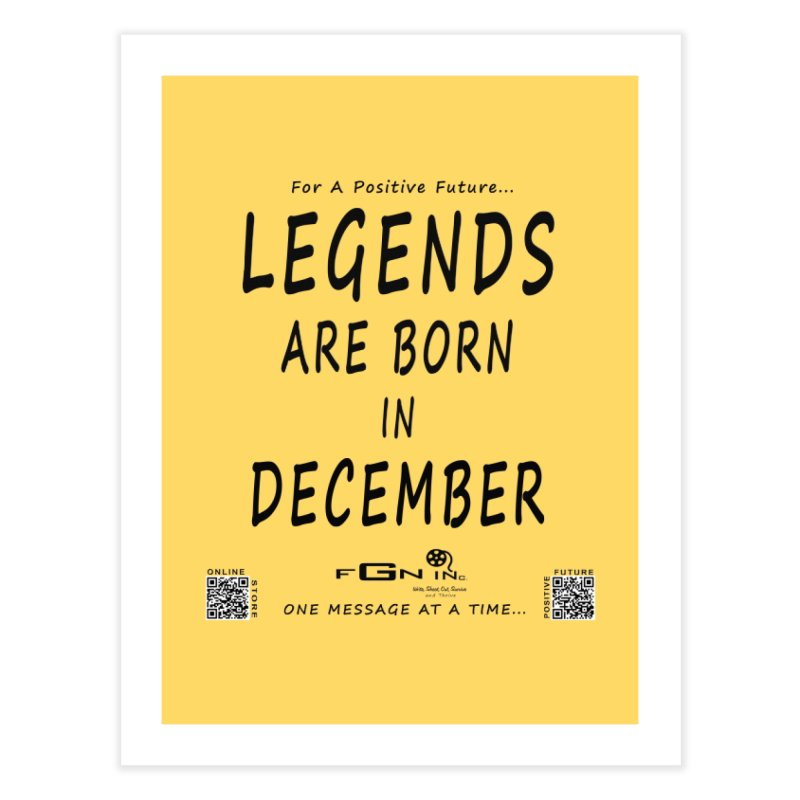 692 - Legends Are Born In December - On A Day To Remember Home Fine Art Print by FGN Inc. Online Shop