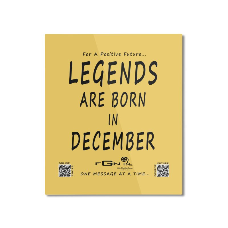 692 - Legends Are Born In December - On A Day To Remember Home Mounted Aluminum Print by FGN Inc. Online Shop