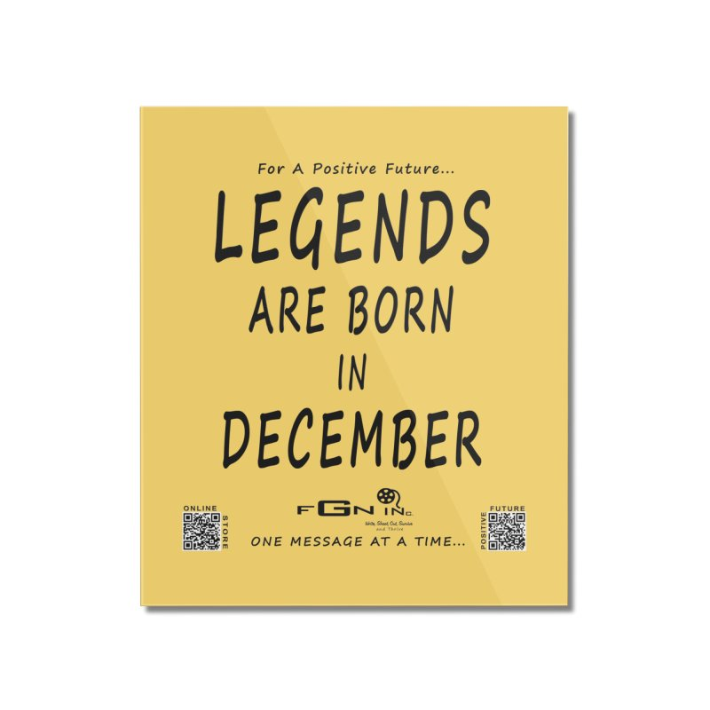 692 - Legends Are Born In December - On A Day To Remember Home Mounted Acrylic Print by FGN Inc. Online Shop