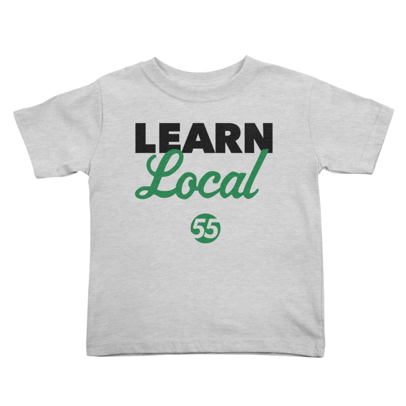 Learn Local 55 Kids Toddler T-Shirt by FOH55