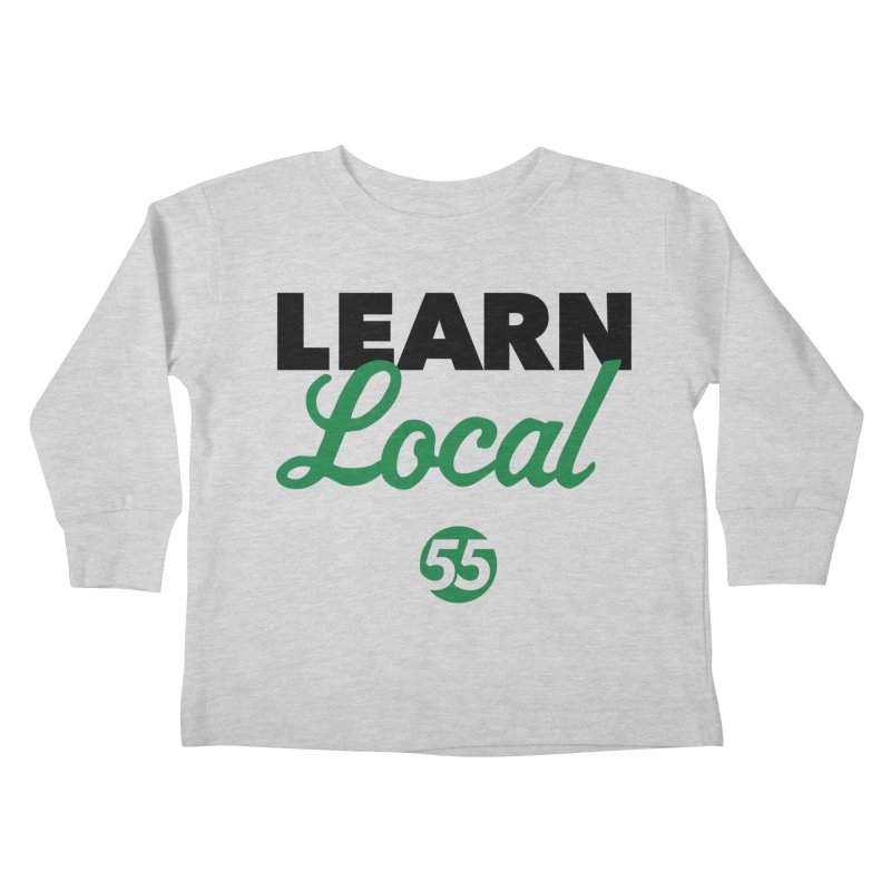Learn Local 55 Kids Toddler Longsleeve T-Shirt by FOH55
