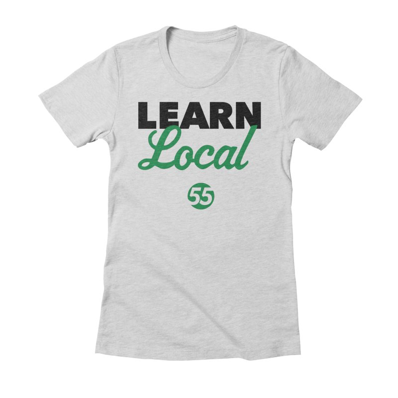 Learn Local 55 Women's Fitted T-Shirt by FOH55