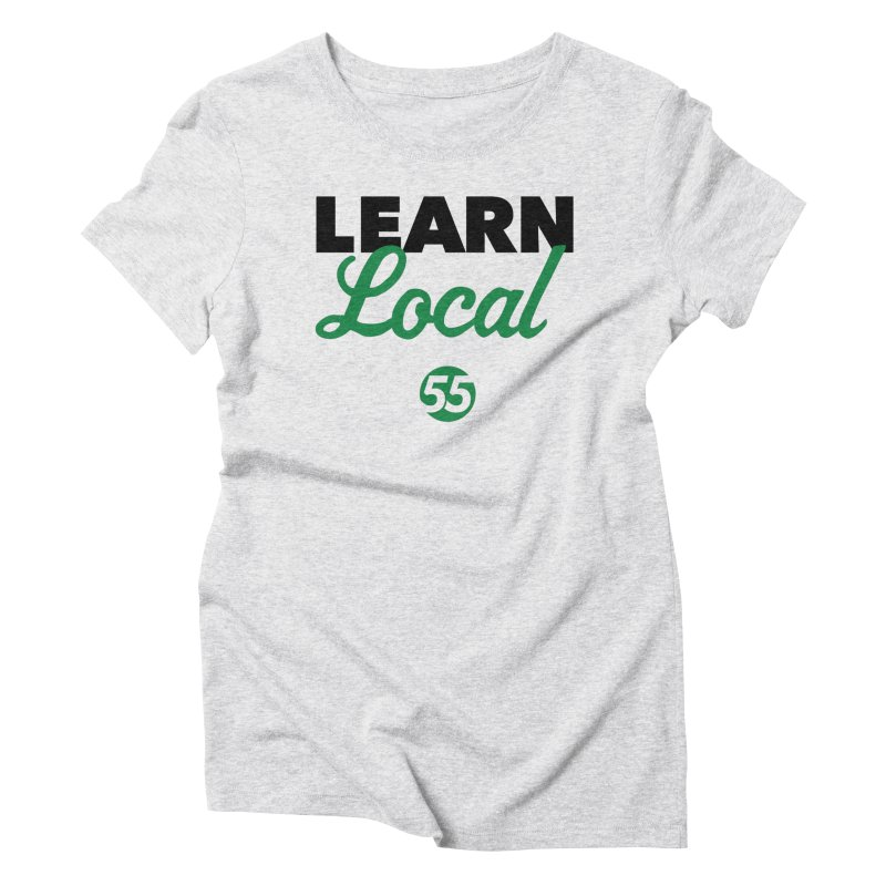 Learn Local 55 Women's Triblend T-Shirt by FOH55