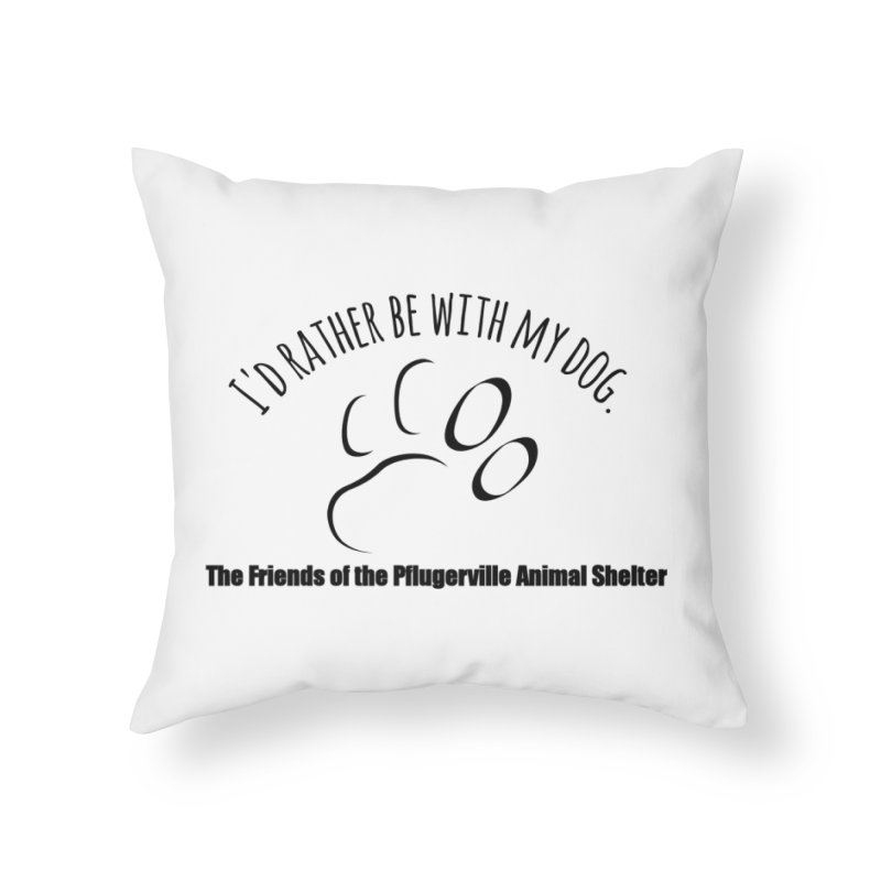 Id rather be with my dog Home Throw Pillow by FPAS's Artist Shop