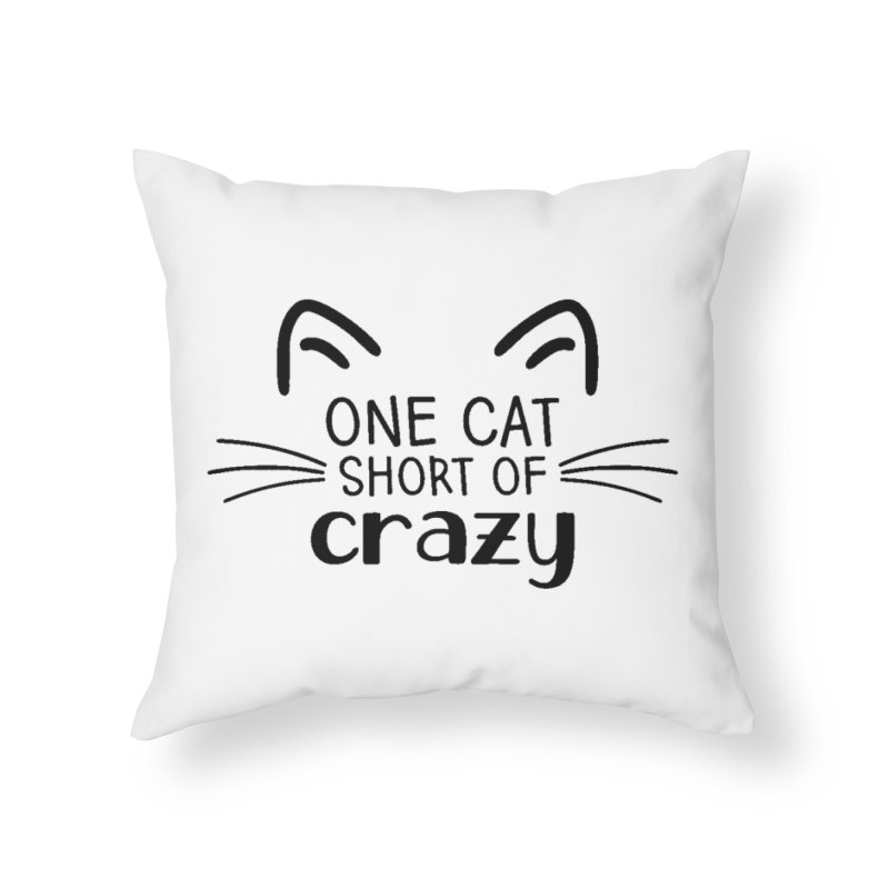 One Cat Short of Crazy black Home Throw Pillow by FPAS's Artist Shop